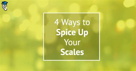 How To Spice Up Your by 4 Ways To Spice Up Your Scales Musical U
