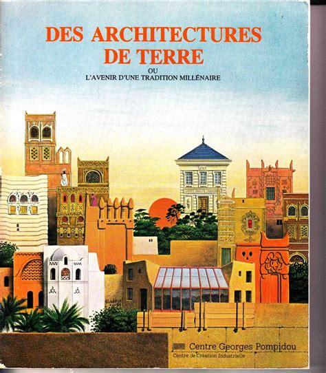 Court Resume Au Bonheur Des by Jean Dethier Et Al Des Architectures De Terre Ou L