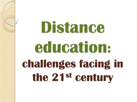 distance challenges talvndr challenges facing distance education in the 21st