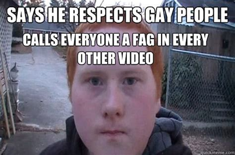 says he respects gay people calls everyone a fag in every