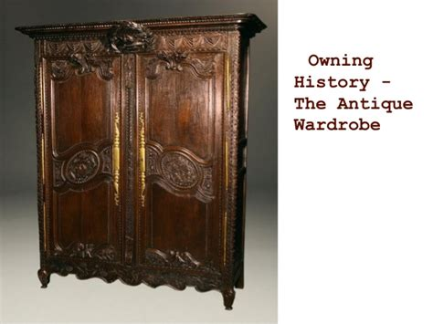 owning history the antique wardrobe