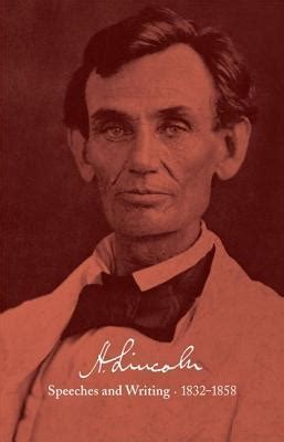 lincoln speeches and writings abraham lincoln speeches and writings 1832 1858 abraham