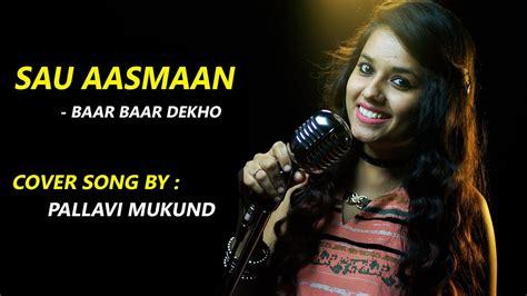 sau aasmaan sau aasmaan baar baar dekho cover song by pallavi