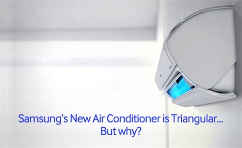 triangle air conditioner samsung samsung s new air conditioner is triangular but why