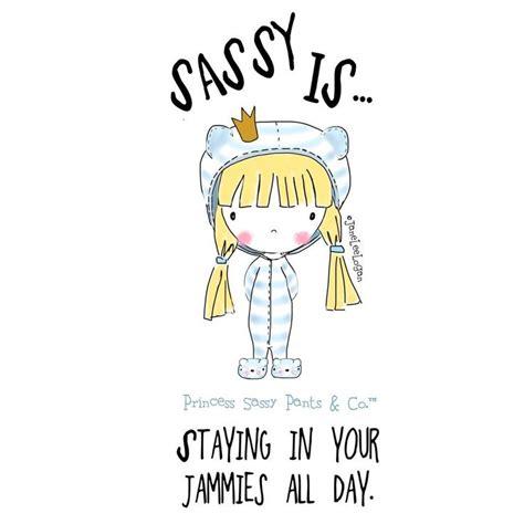 Sassy Pants Meme - 10 best images about princess sassy pants on pinterest