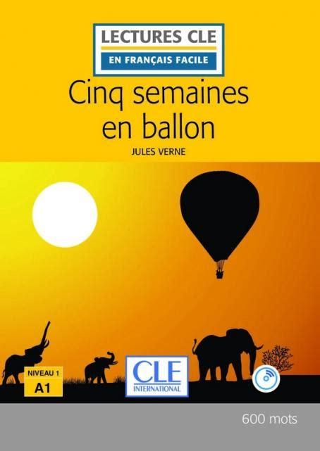 lectures cle en francais 2090318228 cinq semaines en ballon niveau 1 a1 lectures cle en fran 231 ais facile livre cd 2 232 me