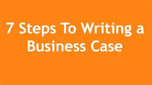 How To Write A Business Case Template 7 Steps To Writing A Business Case A 3 Minute Crash