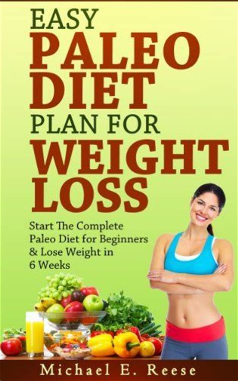paleo diet the complete paleo diet for beginners to lose weight and live a healthier lifestyle 30 day paleo challenge books easy paleo diet plan for weight loss start the complete