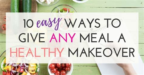 7 Easy Ways To Cook Healthier Meals by 10 Easy Ways To Make Any Meal More Healthy