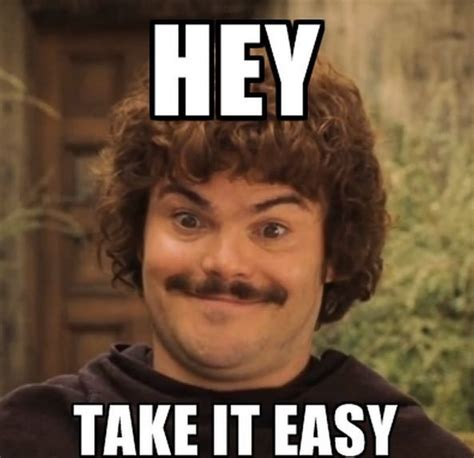 Take It Easy Meme - nacho libre says take it easy lol pinterest nacho