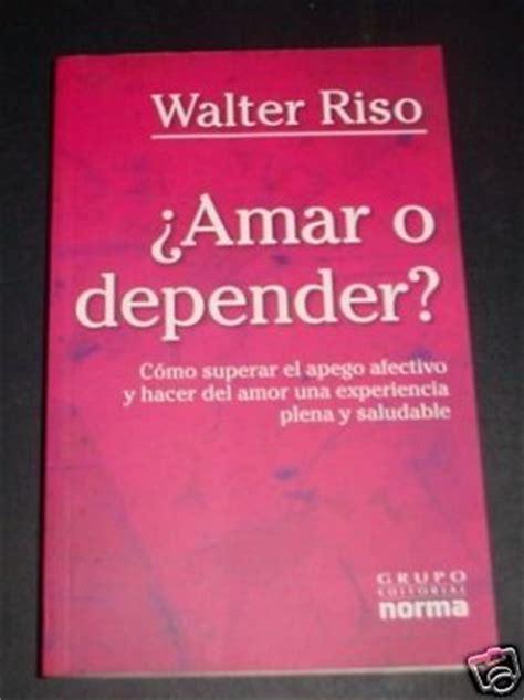 amar o depender amar o depender by walter riso