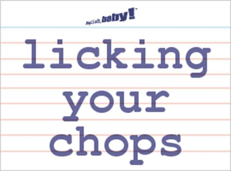 what does it when a licks your what does quot your chops quot learn at baby