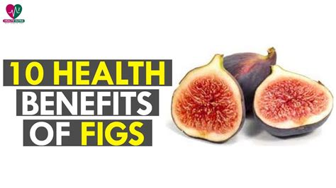 10 Health Benefits Of by 10 Health Benefits Of Figs Health