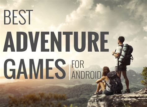 best android adventure top 5 adventure for android