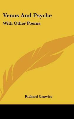 voyage of the venus and other poems books venus and psyche richard crawley 9780548271599