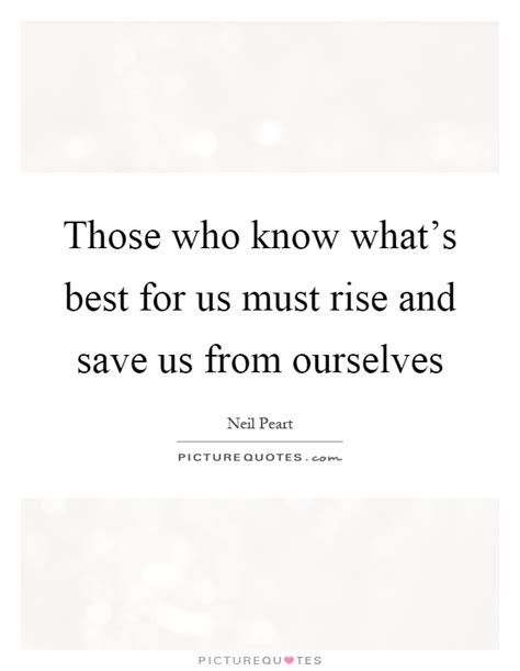 Those Who Save Us those who what s best for us must rise and save us