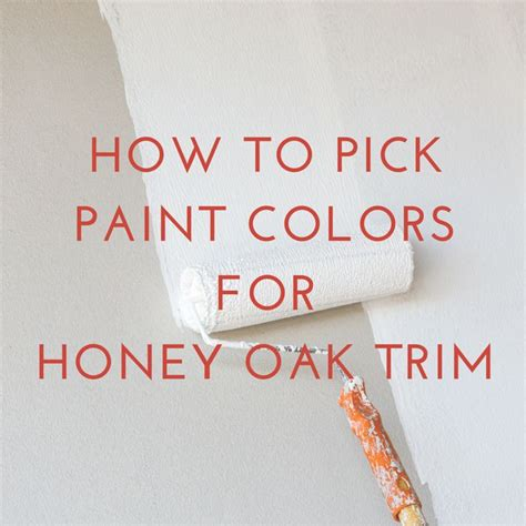selecting the paint color to coordinate with honey oak trim or cabinets can be daunting
