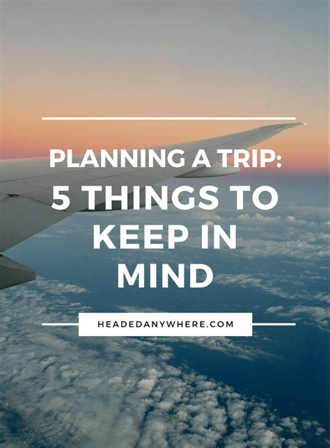 planning a trip 5 things to keep in mind headed anywhere