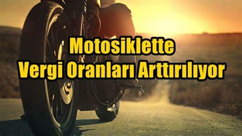 motosiklette vergi oranlari arttiriliyor motorcularcom