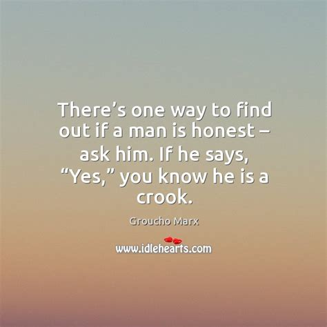 Ways To Find Out If He Is Single by Groucho Marx Quote Each Morning When I Open My I Say