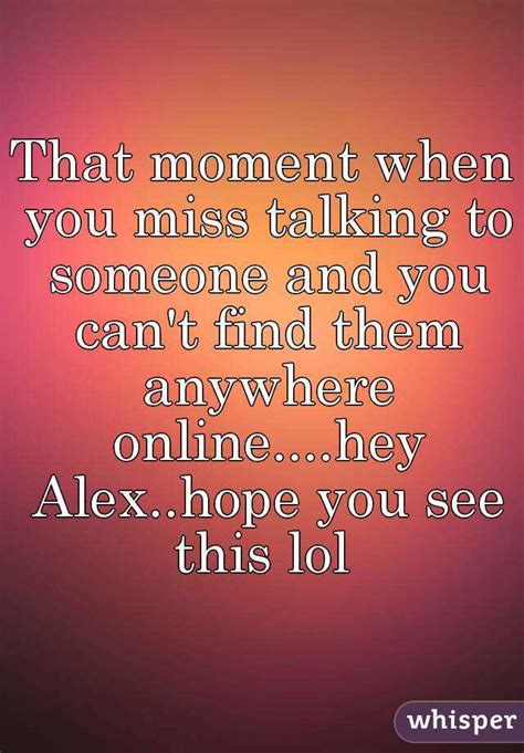 Can See When You Search Them On That Moment When You Miss Talking To Someone And You Can T Find Them Anywhere