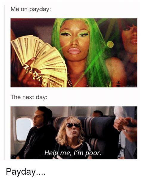 Me On Payday Meme - me on payday the next day help me i m poor payday help