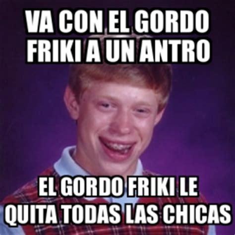 Gordo Meme - meme bad luck brian va con el gordo friki a un antro el