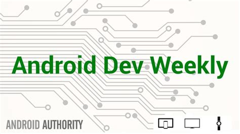 android weekly android authority launches new developer focused newsletter