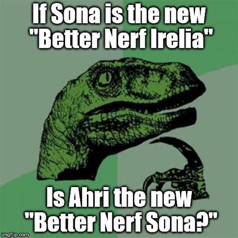 Better Nerf Irelia Meme - philosoraptor meme imgflip