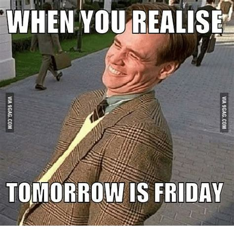 Tomorrow Is Friday Meme - when you realise tomorrow is friday when you meme on me me