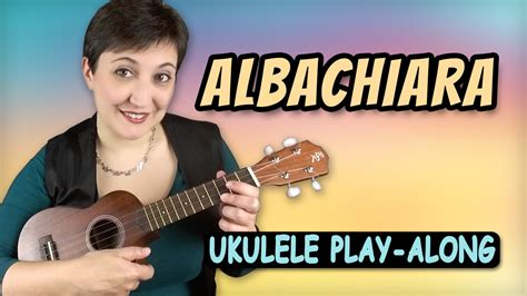 albachiara di vasco vasco albachiara ukulele play along