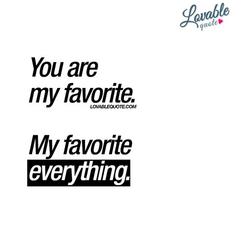 my quotes you are my favorite my favorite everything lovable quote