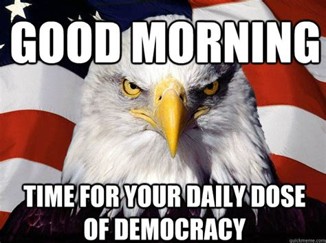Patriotic Eagle Meme - good morning time for your daily dose of democracy