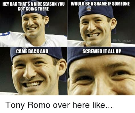 You Heard It Here The Tony Romo And Story Continues by Hey Dak Thats Anice Season You Would Beashame If Someone
