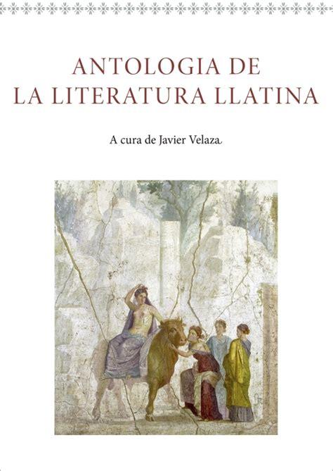 libro antologa de la literatura universitat de barcelona publicada por primera vez una antolog 237 a de la literatura latina en