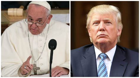 trump pope francis pope francis says trump isn t christian for border wall