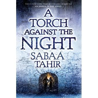 a torch against the une braise sous la cendre an ember in the ashes tome 2 a torch against the night sabaa