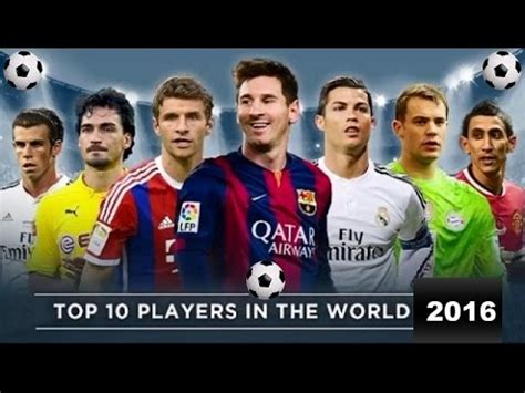 top 10 best players top 10 best football players 2016 top 10 best soccer