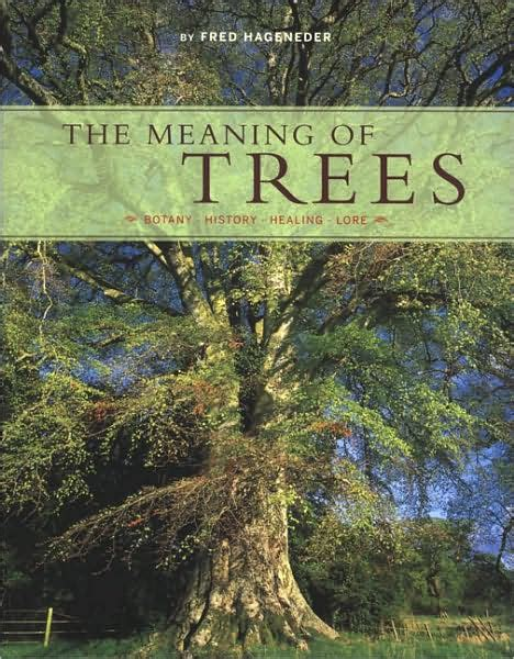 meaning of trees the meaning of trees botany history healing lore by