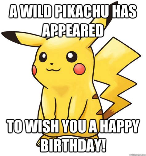 Pokemon Birthday Meme - a wild pikachu has appeared to wish you a happy birthday