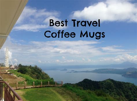 best travel coffee mug to enjoy delicious coffee in your our three best travel coffee mugs to get you anywhere