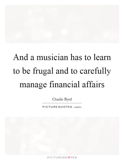 pininterest frugal friendship and a musician has to learn to be frugal and to carefully manage picture quotes