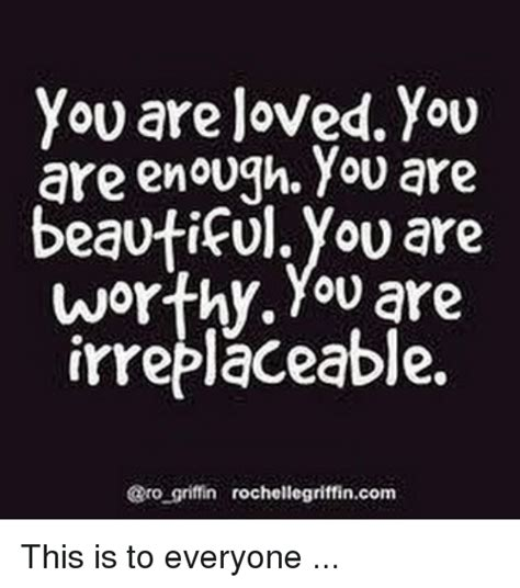 You Are Beautiful Meme - you are loved you are enough you are beautiful you are