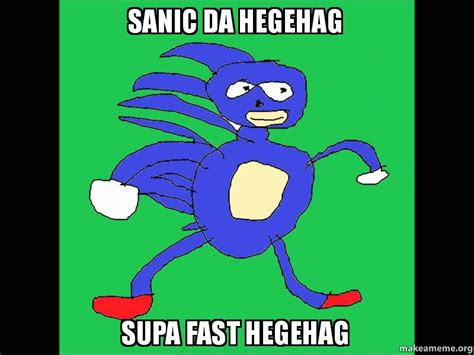 Sanic Meme - sanic da hegehag supa fast hegehag make a meme