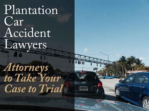 Car Car Lawyer Plantation by Plantation Car Lawyers Attorneys To Take Your