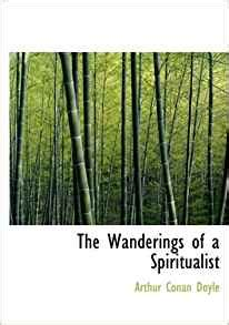 the wanderings of a spiritualist books the wanderings of a spiritualist arthur conan doyle