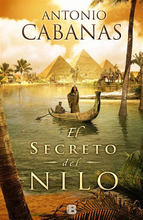 el secreto del nilo 8466651209 el secreto del nilo antonio cabanas el universo de los libros blog de libros