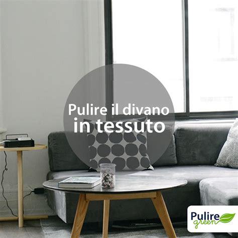 Prodotti Per Pulire Il Divano In Tessuto by Come Pulire I Divani In Tessuto Pulire Green