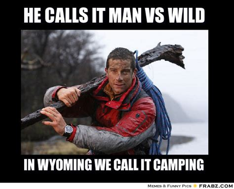 Man Vs Wild Meme - he calls it man vs wild meme generator captionator