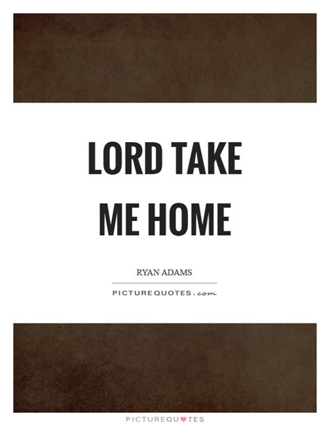 lord take me home picture quotes